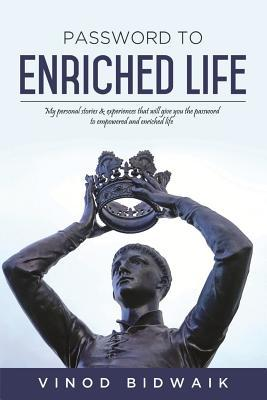 Password to Enriched Life: My Personal Stories & Experiences That Will Give You the Password to Empowered and Enriched Life