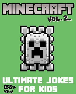 Minecraft: Ultimate Jokes & Memes for Kids Vol. 2! Over 150+ NEW Funny Clean Minecraft Jokes! (Minecraft Memes, Minecraft Jokes, Memes For Kids, Minecraft Kids Book, Memes Free, XL Memes)