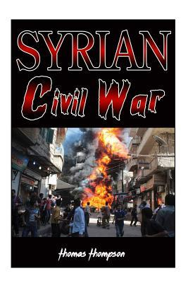 Syrian Civil War: History, Facts and Future