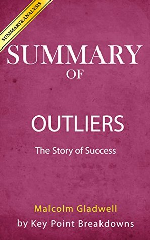 Summary of Outliers: The Story Of Success by Malcolm Gladwell | Book Summary & Analysis