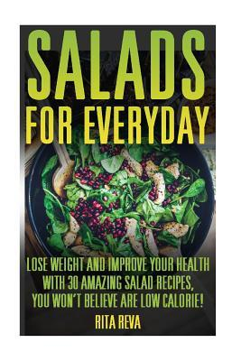Salads for Everyday: Lose Weight and Improve Your Health with 30 Amazing Salad Recipes, You Won't Believe Are Low Calorie!: (Weight Loss Programs, Weight Loss Books, Weight Loss Plan, Easy Weight Loss, Fast Weight Loss)