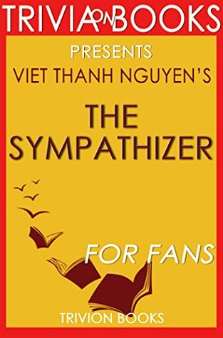 Viet Thanh Nguyen's The Sympathizer - For Fans (Trivia-on-Books)