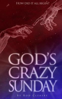 God's Crazy Sunday: How Did It All Begin?