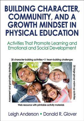 Building Character, Community, and a Growth Mindset in Physical Education with Web Resource: Activities That Promote Learning and Emotional and Social Development