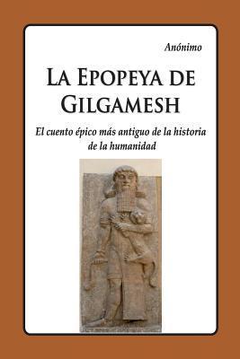 La Epopeya de Gilgamesh: El Mas Antiguo Cuento Epico de La Historia de La Humanidad
