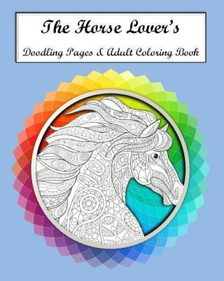 The Horse Lovers Doodling Pages & Adult Coloring Book