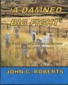 'A Damned Big Fight': With Crazy Horse, Custer and Sitting Bull at the Little Bighorn