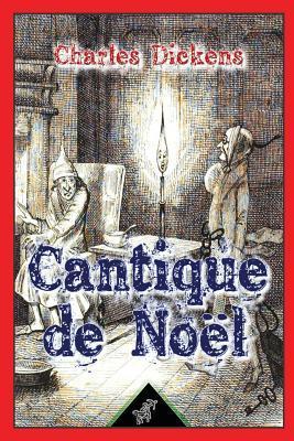Cantique de Noel ( Une Histoire de Fantomes Pour Noel - En Prose ): Nouvelle Edition Illustree Avec Les Dessins Originaux de John Leech