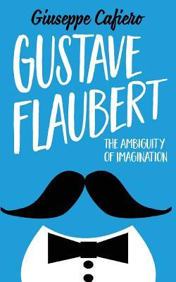 Gustave Flaubert: The Ambiguity of Imagination
