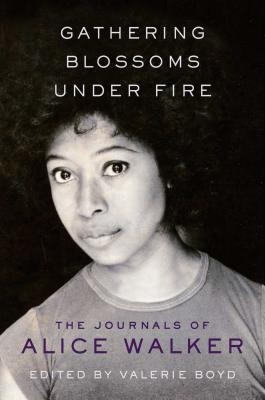 Gathering Blossoms Under Fire: The Journals of Alice Walker
