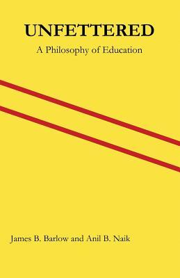 Unfettered: A Philosophy of Education