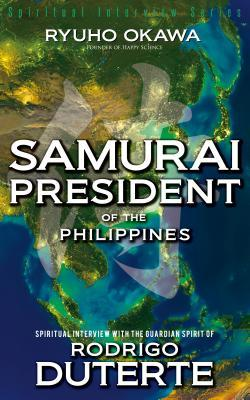 Samurai President of the Philippines: Spiritual Interview with the Guardian Spirit of Rodrigo Duterte