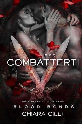 Per Combatterti (Blood Bonds, #5)