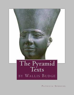 The Pyramid Texts: By EA Wallis Budge