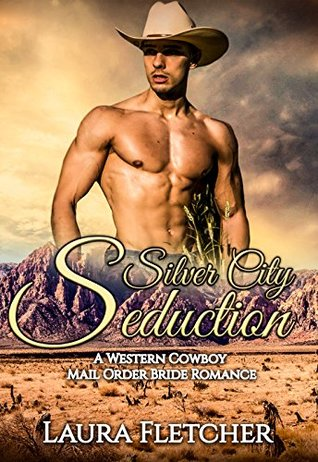 Silver City Seductions: A Western Cowboy Mail Order Bride Romance:
