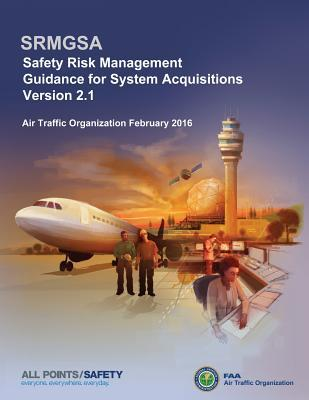 Safety Risk Management Guidance for System Acquisitions: Srmgsa Version 2.1