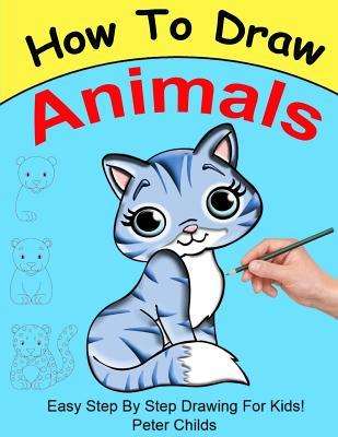 How to Draw Animals: Easy Step by Step Guide for Kids on How to Draw Cute Animals