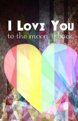 I Love You to the Moon and Back: Journal for Someone You Love