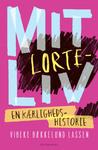 Mit lorteliv – en kærlighedshistorie by Vibeke Bækkelund Lassen