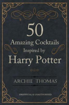 Boite A Livres 50 Amazing Cocktails Inspired By Harry