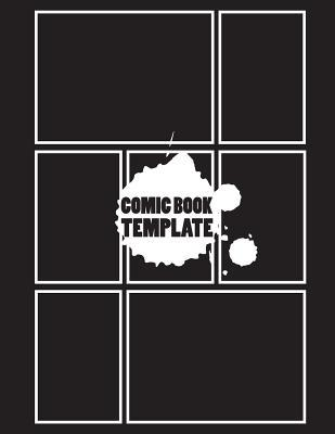 Comic Book Template: Blank Comic Book - Basic 7 Panel 8.5x11 Over 100 Pages, Create by Yourself, for Drawing Your Own Comic Book (Blank Comic Strips) Volume.7: Blank Comic Books