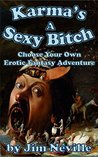 Karma's A Sexy Bitch: Choose Your Own Erotic Fantasy Adventure