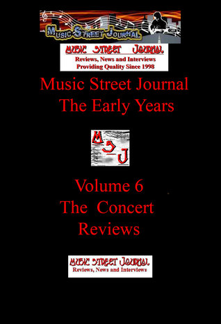 Music Street Journal: The Early Years The Concert Reviews (Volume 6)