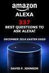 Amazon Alexa 337 Best Questions to Ask Alexa (Amazon Echo, Amazon Echo Dot Easter Eggs)