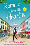 Rome Is Where The Heart Is by Tilly Tennant