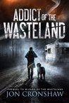 Addict of the Wasteland by Jon Cronshaw