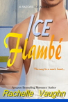 Ice Flambé by Rachelle Vaughn