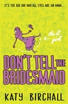 Don't Tell the Bridesmaid by Katy Birchall