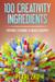 100 Creativity Ingredients:...
