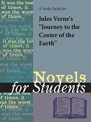 "A Study Guide for Jules Verne's ""Journey to the Center of the Earth"" (Novels for Students)"