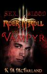 Sex, Blood, Rock 'N' Roll, and Vampyr (The Bloodline Trilogy, #1)