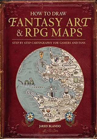 How to Draw Fantasy Art and RPG Maps: Step by Step Cartography for Gamers and Fans por Jared Blando