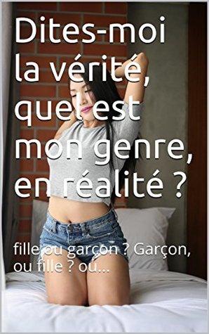 Dites-moi la vérité, quel est mon genre, en réalité ?: fille ou garçon ? Garçon, ou fille ? ou...