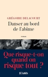 Danser au bord de l'abîme by Grégoire Delacourt