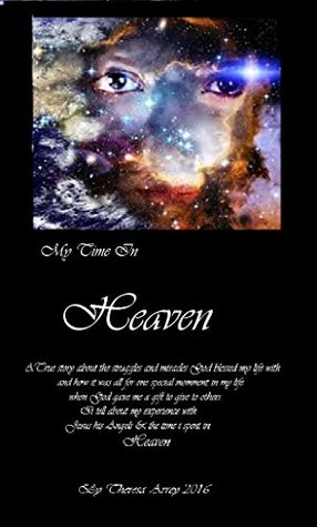 My Time In Heaven: A true story of my time I spent in Heaven
