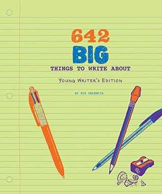 642 Big Things to Write About: Young Writer's Edition: