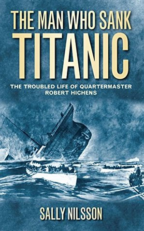 Man Who Sank Titanic: The Troubled Life of Quartermaster Robert Hichens