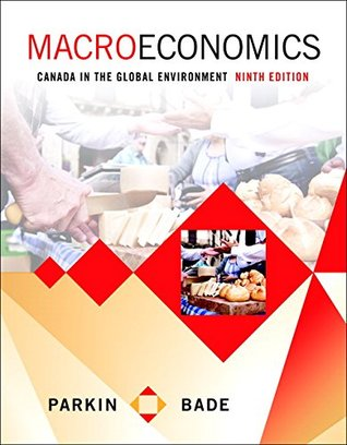 Macroeconomics: Canada in the Global Environment Plus MyEconLab with Pearson eText -- Access Card Package (9th Edition)