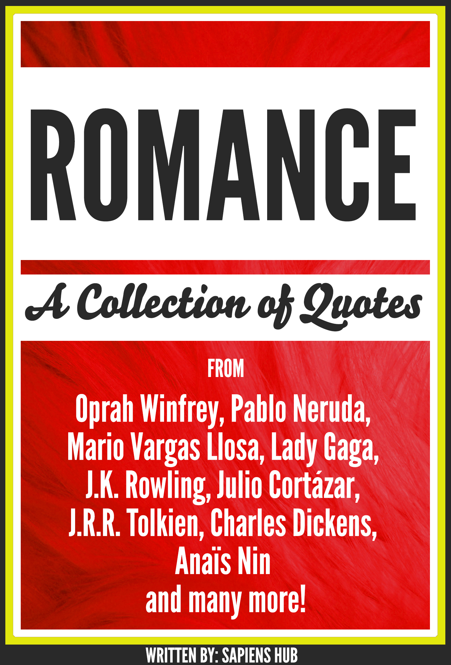 Romance: A Collection Of Quotes From Oprah Winfrey, Pablo Neruda, Mario Vargas Llosa, Lady Gaga, J.K. Rowling, Julio Cortázar, J.R.R. Tolkien, Charles Dickens, Anaïs Nin And Many More!