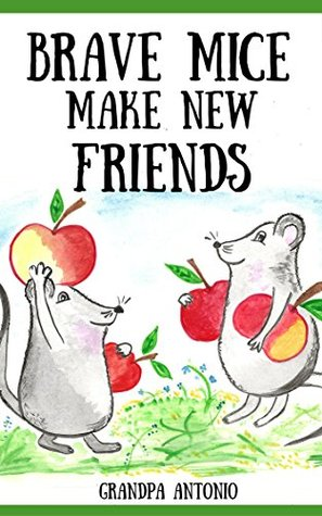 Bedtime Stories: Brave Mice Make New Friends (Books for Kids, preschool, ages 3-5, ages 4-8, ages 6-8) (Children Books, Kids Books, Books for Toddlers, ... for Kids,Beginning Readers,Early Readers)
