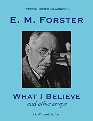 what i believe by e m forster What i believe by e m forster - book cover, description, publication history.
