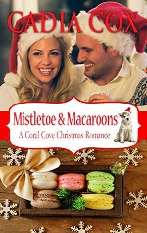Mistletoe & Macaroons: A Coral Cove Christmas Romance (Coral Cove Novellas Book 3)
