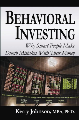 Behavioral Investing: Why Smart People Make Dumb Mistakes With Their Money