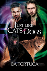 Just Like Cats and Dogs (Sanctuary, #1)