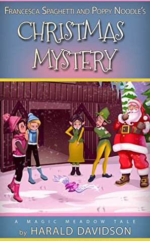 Francesca Spaghetti and Poppy Noodle's Christmas Mystery: Funny Adventure Series for 7-11 Year Old Girls (The Adventures of Francesca Spaghetti and Poppy Noodle Book 2)