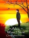 Alex Was Here